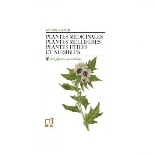 Plantes médicinales mellifères, utiles et nuisibles