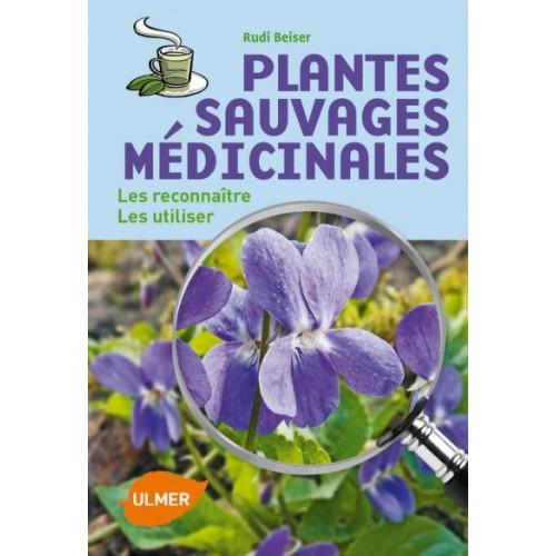 Plantes sauvages médicinales, les reconnaître les utiliser