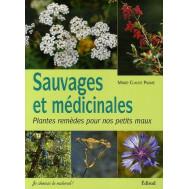 Sauvages et médicinales - Plantes remèdes pour nos petits maux